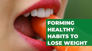 Forming Healthy Habits To Lose Weight