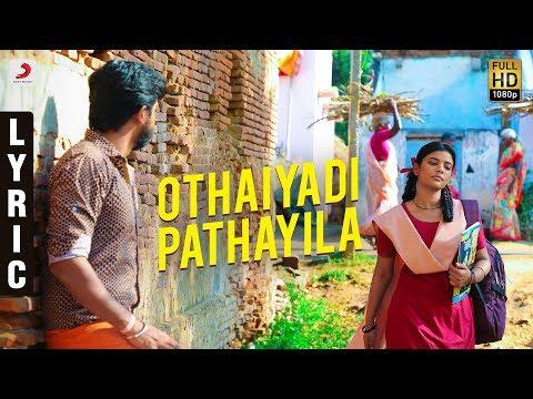 Kanaa - Othaiyadi Pathayila Lyric | Aishwarya Rajesh | Arunraja Kamaraj | Sivakarthikeyan
