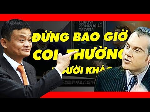 Chủ Tịch Alibaba Bị Coi Thường Không Thể Thành Công Và Cái Kết - Đừng Bao Giờ Coi Thường Người Khác