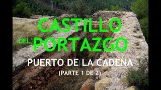 CASTILLO DEL PORTAZGO - PUERTO DE LA CADENA (PARTE 1 DE 2)