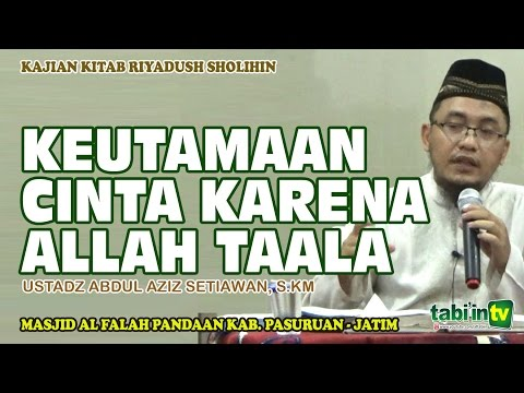 Keutamaan Cinta Karena Allah - Ustadz Abdul Aziz S, S.KM