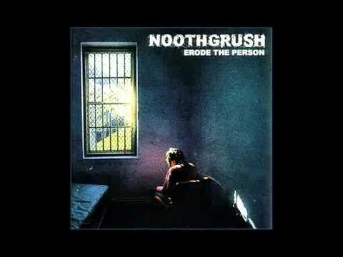 Noothgrush - Made Uncomfortable By Others Pain