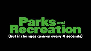 Parks and Rec Theme but every 4 seconds it changes genre
