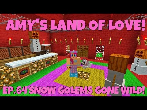 Amy's Land Of Love! Ep.64 Snow Golems Gone Wild!