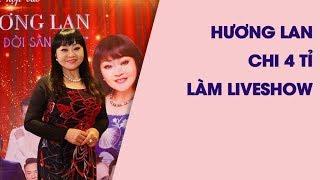 Hương Lan chi 4 tỉ đồng làm Liveshow, Chí Tài và Hoài Linh cùng góp mặt