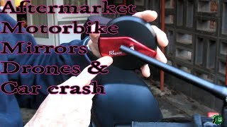Car crash, drone and review of aftermarket motorbike mirrors
