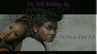 """I'm Still Holding On""_Trin-I-Tee 5:7_(LYRICS) *New* 2011 ""Angel & Chanelle"""