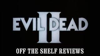 Evil Dead 2 Review - Off The Shelf Reviews