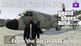 GTA V - Steal the Titan (C-130) - From the Air (HALO Jump)