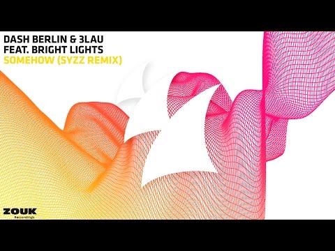 Dash Berlin & 3LAU feat. Bright Lights - Somehow (Syzz Radio Edit)