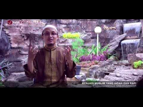 Nasehat Islami: Jadilah Muslim Yang Rapi Dan Indah - Ustadz Aris Munandar, M.P.I. - Yufid.TV