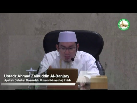 Apakah Sahabat Rasulullah ﷺ memiliki manhaj ilmiah - Ustadz Ahmad Zainuddin Al-banjary