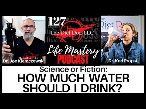 Life Mastery Podcast 127 - Science or Fiction: How Much Water Should I Drink?