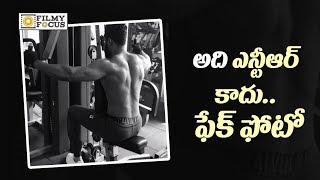 NTR Fake Workout Pic Got Viral on Social Media