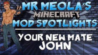 MEOLA's Mod Spotlights - Meet Your New Friend John!   John Mob Mod