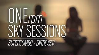ONErpm Sky Sessions: Supercombo - Entrevista