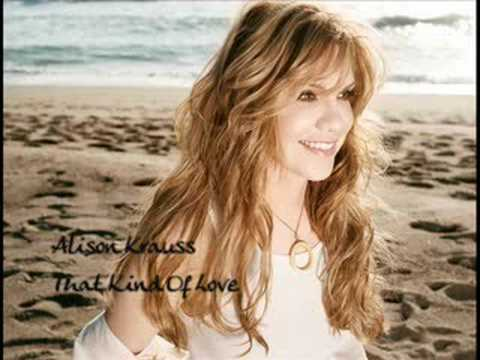 Alison Krauss : That Kind Of Love