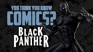 Black Panther - You Think You Know Comics?