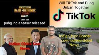 Tiktok Unban India Latest News, Pubg Unban India latest News, India China Border Good News,