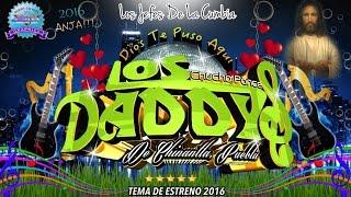 Dios Te Puso Aqui Limpia 2016 ➩ Los Daddy's (Video Oficial)
