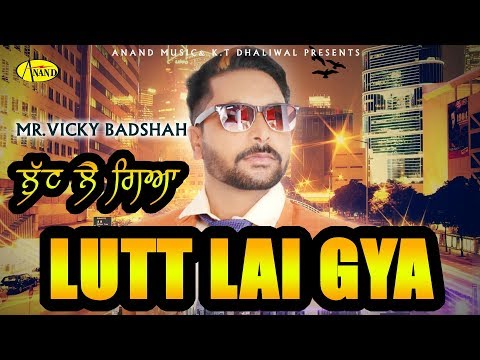 Lutt Lai Gya l Mr.Vicky Badshah l Latest  Punjabi Song 2018 l Anand Music