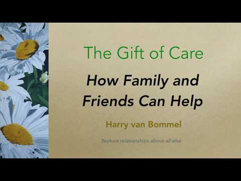 The Gift of Care Course on Family Caregiving: #7   Family and Friends
