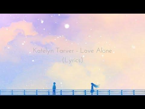 Katelyn Tarver - Love Alone