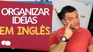 5 Maneiras de Organizar Suas Ideias em Inglês.