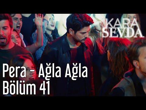 Kara Sevda 41. Bölüm - Pera - Ağla Ağla