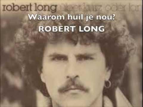 Waarom huil je nou? -  Robert Long