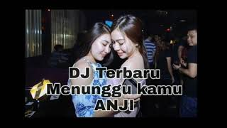 DJ TERBARU.... Menunggu Kamu - Anji Versi Remix MANTAP