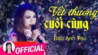Vết Thương Cuối Cùng - Đào Anh Thư | Nhạc Hải Ngoại Trữ Tình Audio