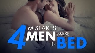 4 Mistakes Guys Make In Bed