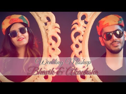 WEDDING MASHUP Bhavik & Akanksha | Galla Goodiyan | London Thumkda | Nachde ne saare & more