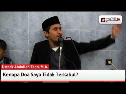 Tanya Jawab: Kenapa Doa Saya Tidak Terkabul - Ustadz Abdullah Zaen, MA.