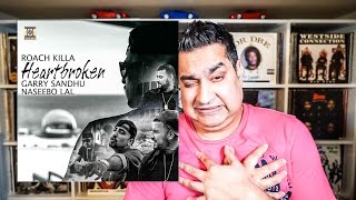 Heartbroken | Roach Killa | Garry Sandhu | Naseebo Lal | Record Review