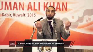 Iblis fault if his pride overwhelmed his goodness By Nouman Ali Khan in Kuwait Q&A