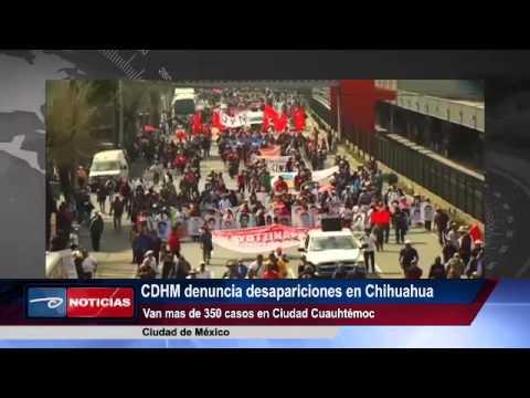 México.- CDHM denuncia desapariciones en Chihuahua. Van mas de 350 casos en Ciudad Cuahutémoc