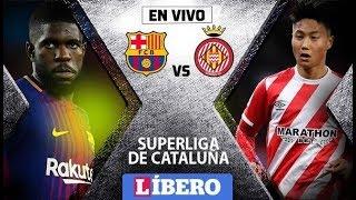 Barcelona vs Girona Final - LIVE