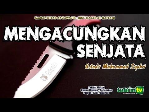 Mengacungkan Senjata - Ustadz Muhammad Syahri