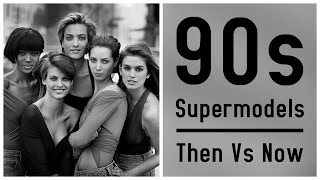Supermodels of the 90s: Then vs Now