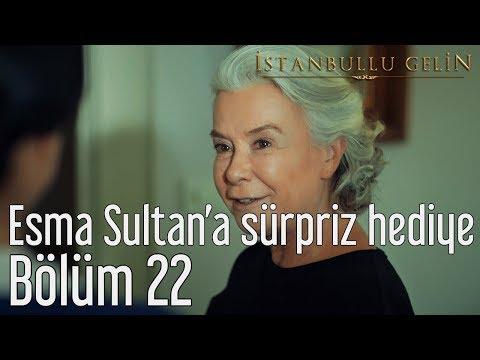 İstanbullu Gelin 22. Bölüm - Esma Sultan'a Sürpriz Hediye