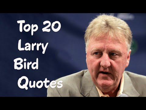Top 20 Larry Bird Quotes -The  American retired professional basketball player