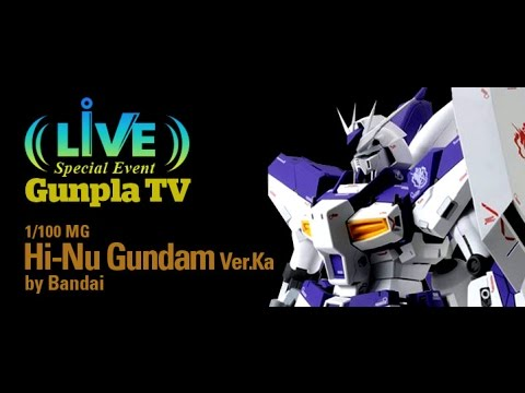 Live Event - Gunpla TV - 1/100 MG Hi-Nu Gundam Ver.Ka by Bandai