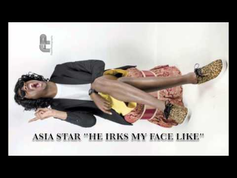 @AsiaStar - He irks my face like Prod. Dj Saucy P & Dj J Heat