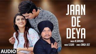 Jaan De Deya: N Sandhu (Full Audio Song) G. Guri   Singh Jeet   Latest Punjabi Songs