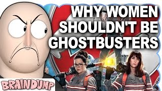 WHY WOMEN SHOULDN'T BE GHOSTBUSTERS - Brain Dump