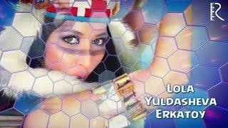 Lola Yuldasheva - Erkatoy