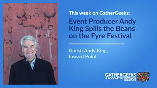 Event Producer Andy King Spills the Beans on the Fyre Festival (Episode 133)