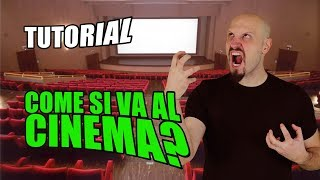 TUTORIAL: COME SI VA AL CINEMA